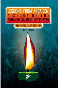 کتاب Lessons from Arba'een: A Study of the Arba'een Salutatory Prayer