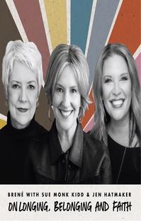 پادکست Brené with Sue Monk Kidd and Jen Hatmaker on Longing, Belonging and Faith